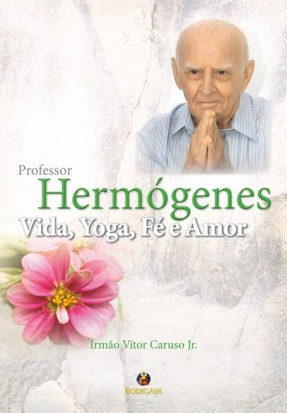 Professor Hermógenes, Vida, Yoga, Fé e Amor