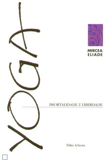 Yoga Imortalidade e Liberdade de Mircea Eliade